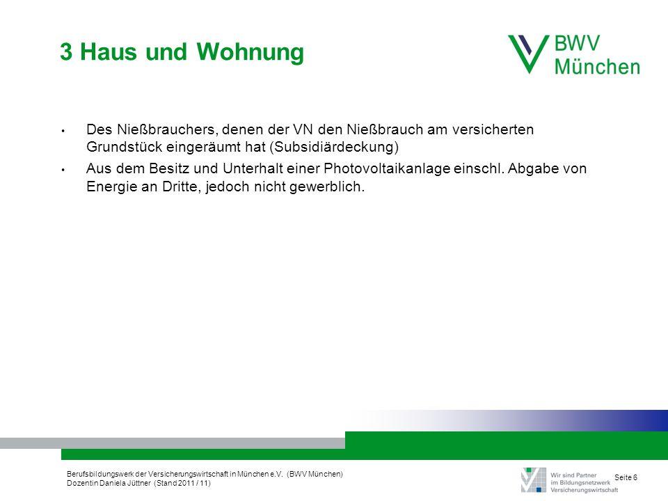 Berufsbildungswerk der Versicherungswirtschaft in München e.V. (BWV München) Dozentin Daniela Jüttner (Stand 2011 / 11) Seite 6 3 Haus und Wohnung Des