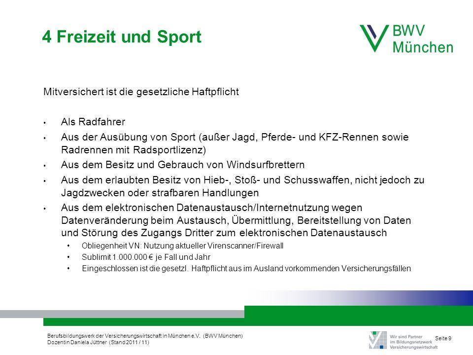 Berufsbildungswerk der Versicherungswirtschaft in München e.V. (BWV München) Dozentin Daniela Jüttner (Stand 2011 / 11) Seite 9 4 Freizeit und Sport M