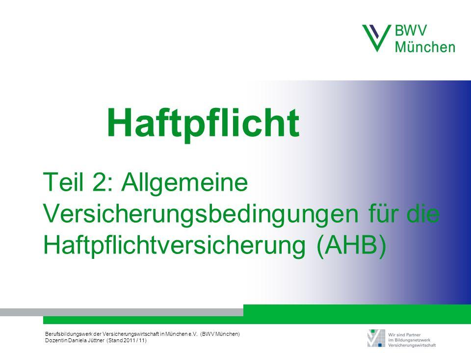 Berufsbildungswerk der Versicherungswirtschaft in München e.V. (BWV München) Dozentin Daniela Jüttner (Stand 2011 / 11) Teil 2: Allgemeine Versicherun