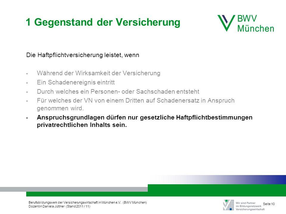 Berufsbildungswerk der Versicherungswirtschaft in München e.V. (BWV München) Dozentin Daniela Jüttner (Stand 2011 / 11) Seite 10 1 Gegenstand der Vers
