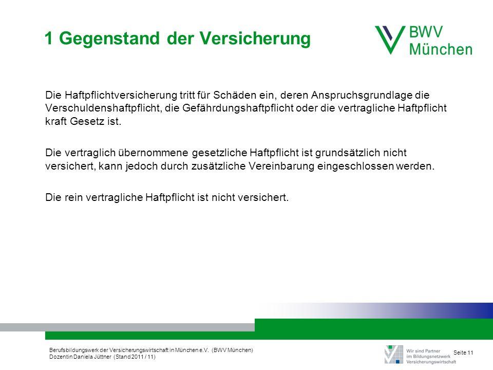 Berufsbildungswerk der Versicherungswirtschaft in München e.V. (BWV München) Dozentin Daniela Jüttner (Stand 2011 / 11) Seite 11 1 Gegenstand der Vers