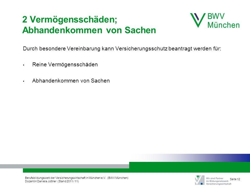 Berufsbildungswerk der Versicherungswirtschaft in München e.V. (BWV München) Dozentin Daniela Jüttner (Stand 2011 / 11) 2 Vermögensschäden; Abhandenko