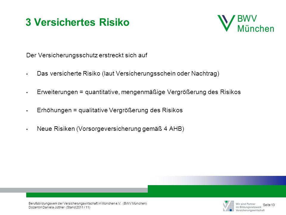 Berufsbildungswerk der Versicherungswirtschaft in München e.V. (BWV München) Dozentin Daniela Jüttner (Stand 2011 / 11) Seite 13 3 Versichertes Risiko
