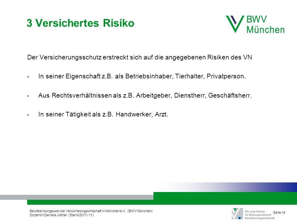 Berufsbildungswerk der Versicherungswirtschaft in München e.V. (BWV München) Dozentin Daniela Jüttner (Stand 2011 / 11) Seite 14 3 Versichertes Risiko