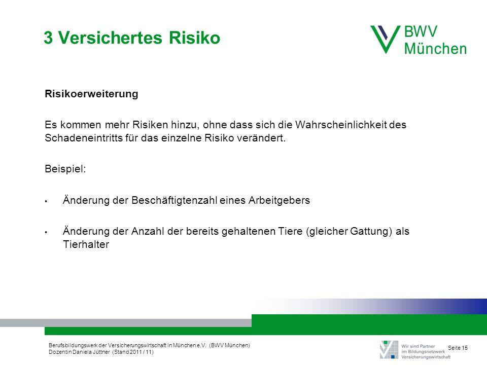 Berufsbildungswerk der Versicherungswirtschaft in München e.V. (BWV München) Dozentin Daniela Jüttner (Stand 2011 / 11) Seite 15 3 Versichertes Risiko