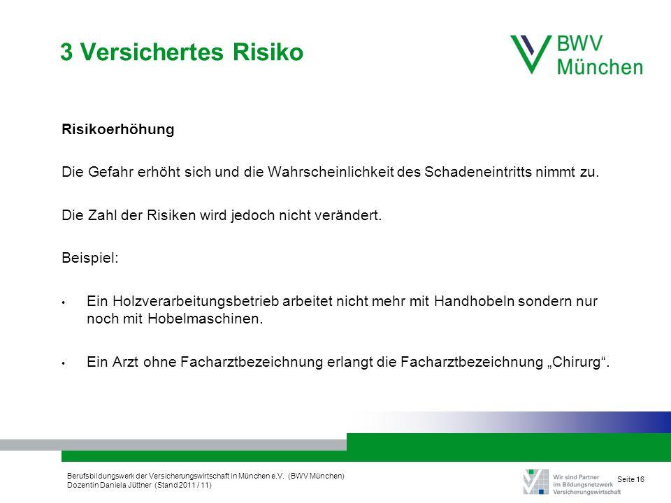 Berufsbildungswerk der Versicherungswirtschaft in München e.V. (BWV München) Dozentin Daniela Jüttner (Stand 2011 / 11) Seite 16 3 Versichertes Risiko
