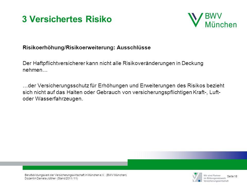 Berufsbildungswerk der Versicherungswirtschaft in München e.V. (BWV München) Dozentin Daniela Jüttner (Stand 2011 / 11) Seite 18 3 Versichertes Risiko