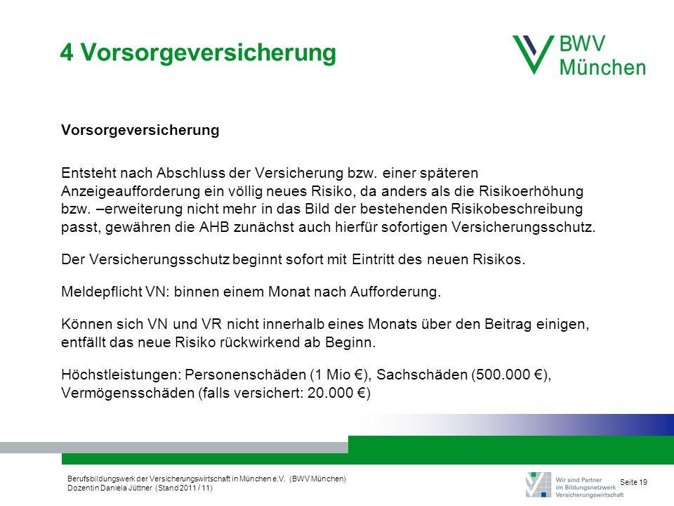 Berufsbildungswerk der Versicherungswirtschaft in München e.V. (BWV München) Dozentin Daniela Jüttner (Stand 2011 / 11) Seite 19 4 Vorsorgeversicherun