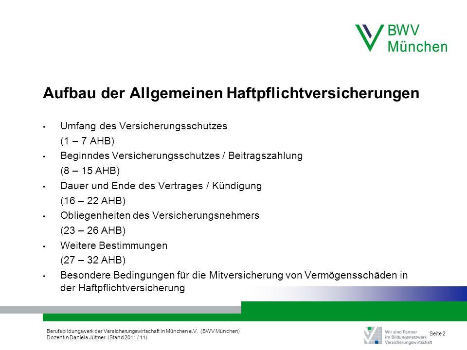 Berufsbildungswerk der Versicherungswirtschaft in München e.V. (BWV München) Dozentin Daniela Jüttner (Stand 2011 / 11) Seite 2 Aufbau der Allgemeinen