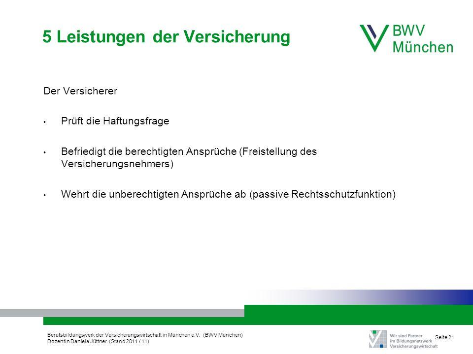 Berufsbildungswerk der Versicherungswirtschaft in München e.V. (BWV München) Dozentin Daniela Jüttner (Stand 2011 / 11) Seite 21 5 Leistungen der Vers