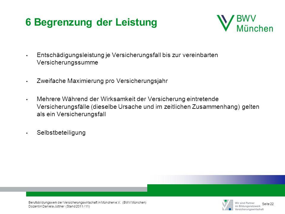 Berufsbildungswerk der Versicherungswirtschaft in München e.V. (BWV München) Dozentin Daniela Jüttner (Stand 2011 / 11) Seite 22 6 Begrenzung der Leis