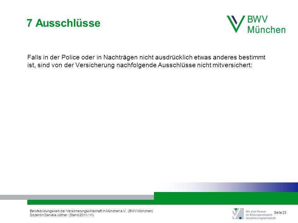 Berufsbildungswerk der Versicherungswirtschaft in München e.V. (BWV München) Dozentin Daniela Jüttner (Stand 2011 / 11) Seite 23 7 Ausschlüsse Falls i