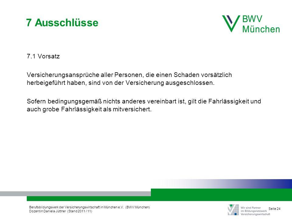 Berufsbildungswerk der Versicherungswirtschaft in München e.V. (BWV München) Dozentin Daniela Jüttner (Stand 2011 / 11) Seite 24 7 Ausschlüsse 7.1 Vor