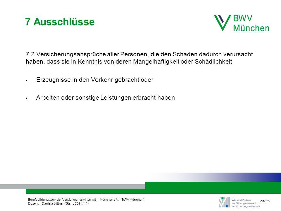 Berufsbildungswerk der Versicherungswirtschaft in München e.V. (BWV München) Dozentin Daniela Jüttner (Stand 2011 / 11) Seite 25 7 Ausschlüsse 7.2 Ver
