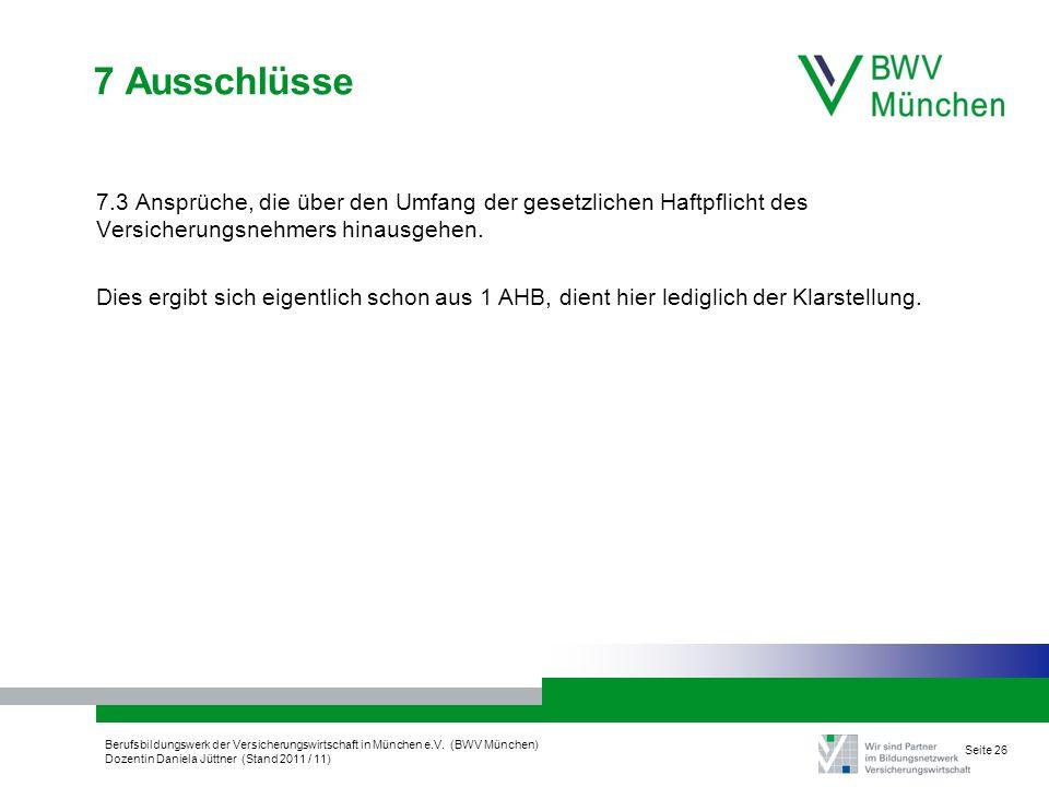 Berufsbildungswerk der Versicherungswirtschaft in München e.V. (BWV München) Dozentin Daniela Jüttner (Stand 2011 / 11) Seite 26 7 Ausschlüsse 7.3 Ans