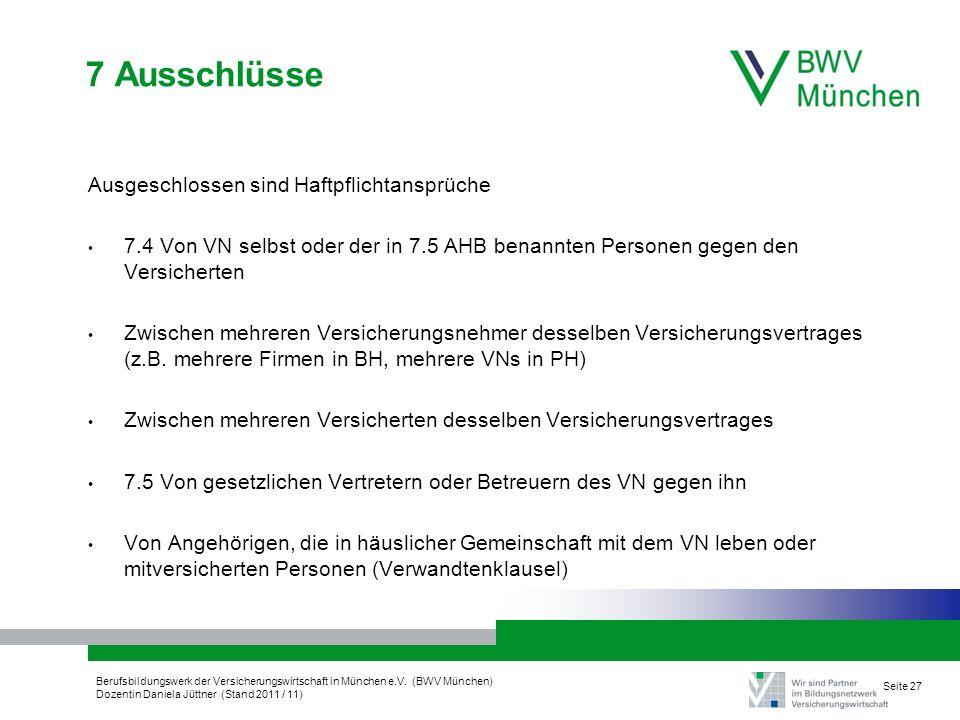 Berufsbildungswerk der Versicherungswirtschaft in München e.V. (BWV München) Dozentin Daniela Jüttner (Stand 2011 / 11) Seite 27 7 Ausschlüsse Ausgesc