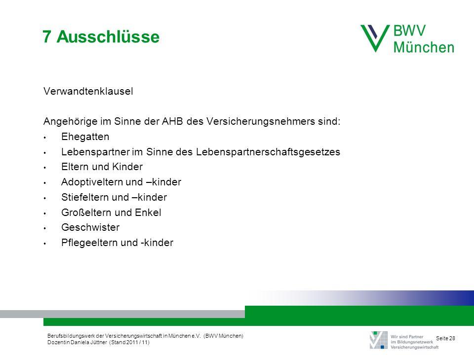 Berufsbildungswerk der Versicherungswirtschaft in München e.V. (BWV München) Dozentin Daniela Jüttner (Stand 2011 / 11) Seite 28 7 Ausschlüsse Verwand