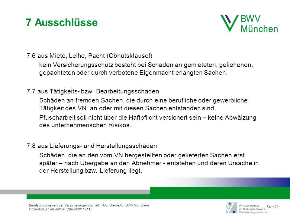 Berufsbildungswerk der Versicherungswirtschaft in München e.V. (BWV München) Dozentin Daniela Jüttner (Stand 2011 / 11) Seite 29 7 Ausschlüsse 7.6 aus