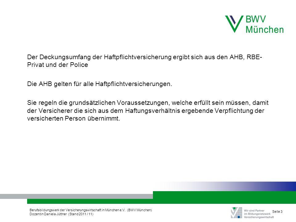 Berufsbildungswerk der Versicherungswirtschaft in München e.V. (BWV München) Dozentin Daniela Jüttner (Stand 2011 / 11) Seite 3 Der Deckungsumfang der