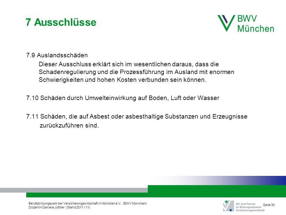 Berufsbildungswerk der Versicherungswirtschaft in München e.V. (BWV München) Dozentin Daniela Jüttner (Stand 2011 / 11) Seite 30 7 Ausschlüsse 7.9 Aus
