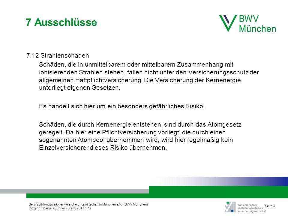 Berufsbildungswerk der Versicherungswirtschaft in München e.V. (BWV München) Dozentin Daniela Jüttner (Stand 2011 / 11) Seite 31 7 Ausschlüsse 7.12 St