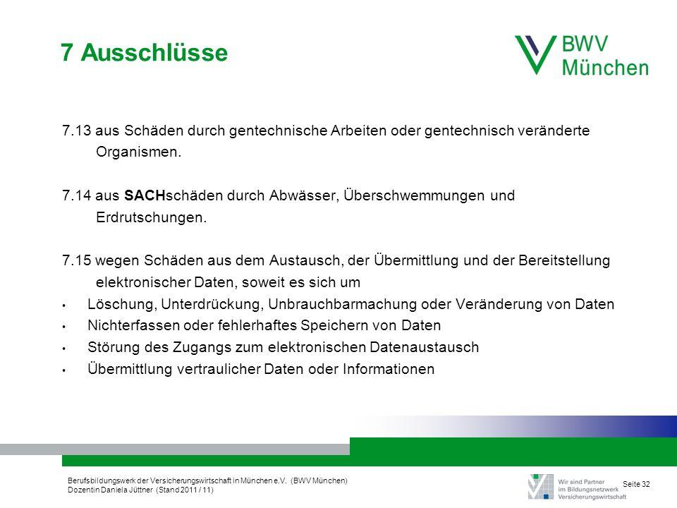 Berufsbildungswerk der Versicherungswirtschaft in München e.V. (BWV München) Dozentin Daniela Jüttner (Stand 2011 / 11) Seite 32 7 Ausschlüsse 7.13 au