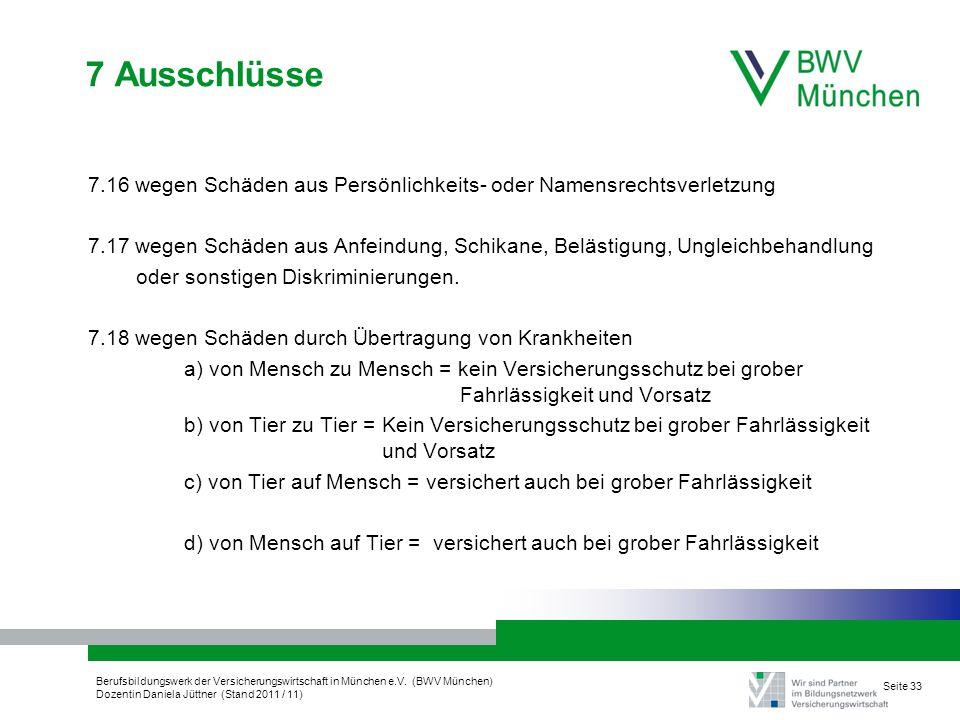 Berufsbildungswerk der Versicherungswirtschaft in München e.V. (BWV München) Dozentin Daniela Jüttner (Stand 2011 / 11) Seite 33 7 Ausschlüsse 7.16 we