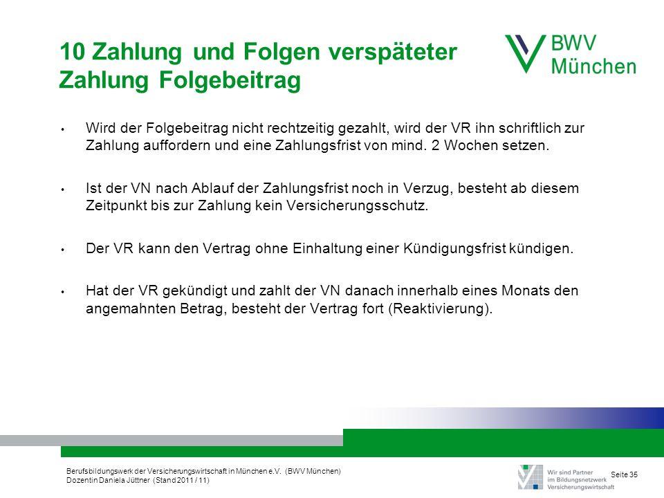 Berufsbildungswerk der Versicherungswirtschaft in München e.V. (BWV München) Dozentin Daniela Jüttner (Stand 2011 / 11) Seite 35 10 Zahlung und Folgen