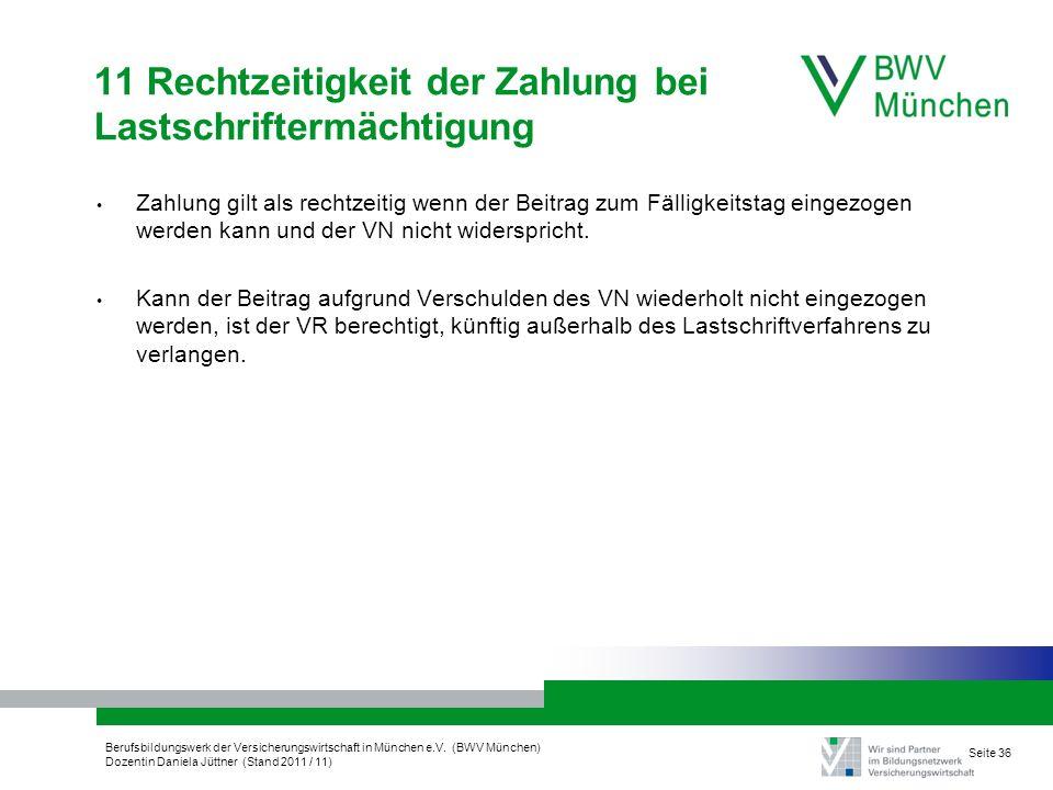 Berufsbildungswerk der Versicherungswirtschaft in München e.V. (BWV München) Dozentin Daniela Jüttner (Stand 2011 / 11) Seite 36 11 Rechtzeitigkeit de