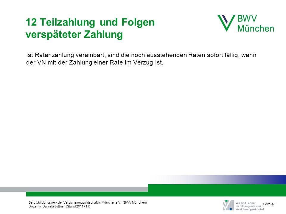 Berufsbildungswerk der Versicherungswirtschaft in München e.V. (BWV München) Dozentin Daniela Jüttner (Stand 2011 / 11) Seite 37 12 Teilzahlung und Fo