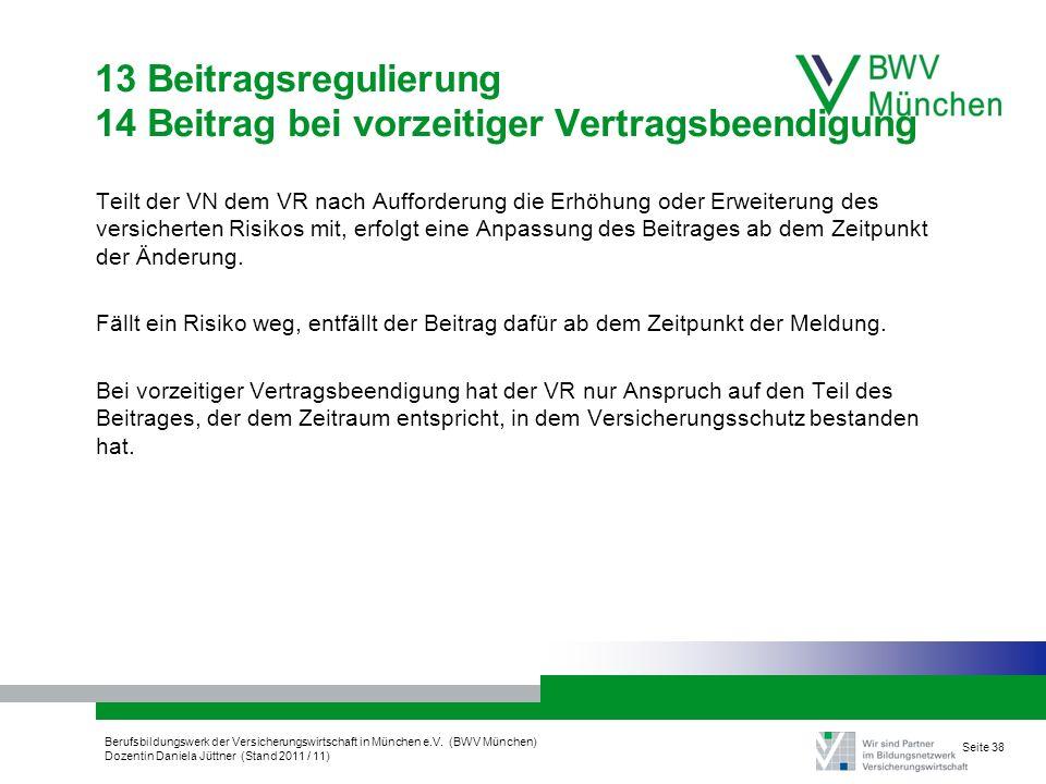 Berufsbildungswerk der Versicherungswirtschaft in München e.V. (BWV München) Dozentin Daniela Jüttner (Stand 2011 / 11) Seite 38 13 Beitragsregulierun