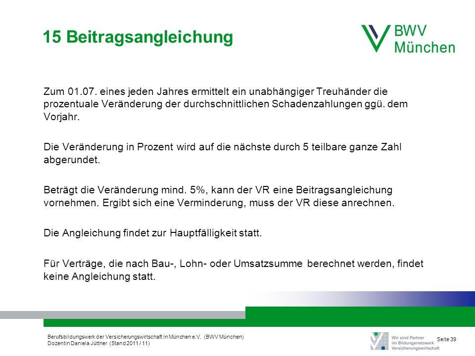 Berufsbildungswerk der Versicherungswirtschaft in München e.V. (BWV München) Dozentin Daniela Jüttner (Stand 2011 / 11) Seite 39 15 Beitragsangleichun