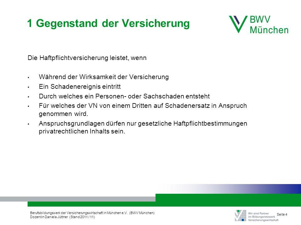 Berufsbildungswerk der Versicherungswirtschaft in München e.V. (BWV München) Dozentin Daniela Jüttner (Stand 2011 / 11) Seite 4 1 Gegenstand der Versi