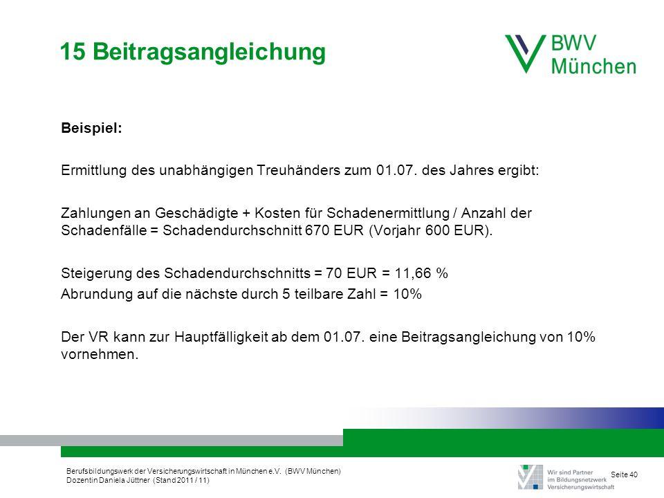 Berufsbildungswerk der Versicherungswirtschaft in München e.V. (BWV München) Dozentin Daniela Jüttner (Stand 2011 / 11) Seite 40 15 Beitragsangleichun
