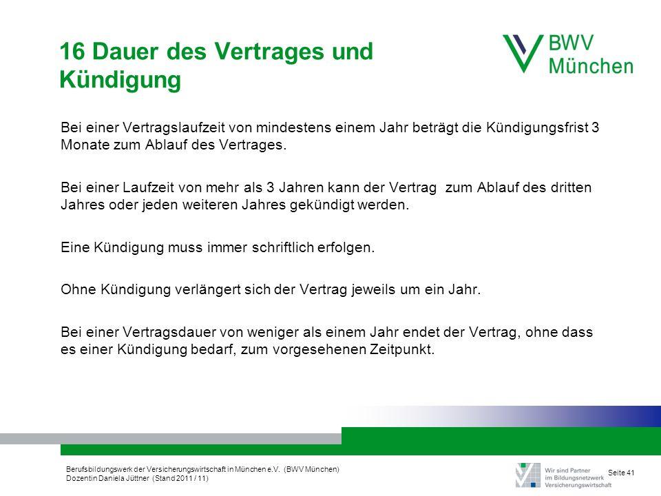 Berufsbildungswerk der Versicherungswirtschaft in München e.V. (BWV München) Dozentin Daniela Jüttner (Stand 2011 / 11) Seite 41 16 Dauer des Vertrage