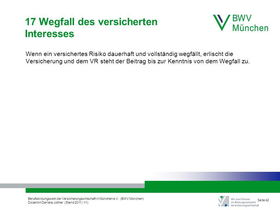 Berufsbildungswerk der Versicherungswirtschaft in München e.V. (BWV München) Dozentin Daniela Jüttner (Stand 2011 / 11) Seite 42 17 Wegfall des versic