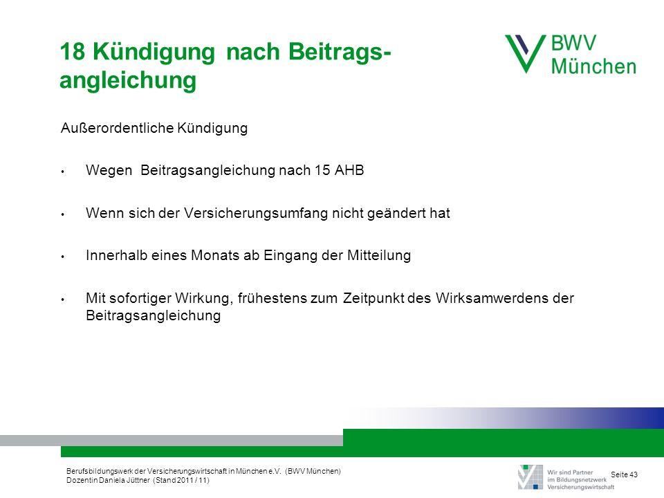 Berufsbildungswerk der Versicherungswirtschaft in München e.V. (BWV München) Dozentin Daniela Jüttner (Stand 2011 / 11) Seite 43 18 Kündigung nach Bei