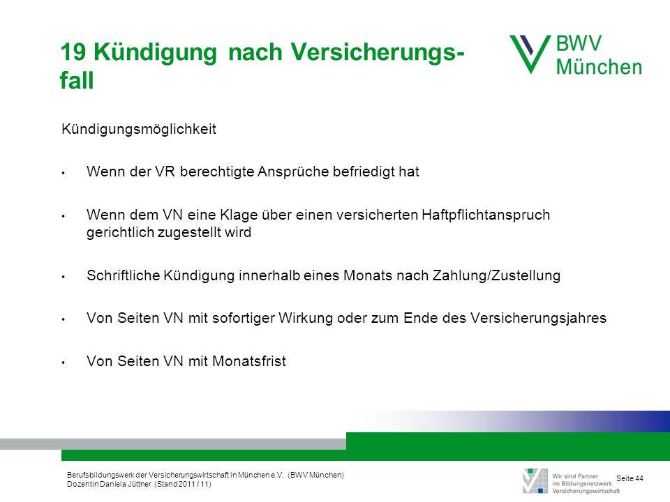 Berufsbildungswerk der Versicherungswirtschaft in München e.V. (BWV München) Dozentin Daniela Jüttner (Stand 2011 / 11) Seite 44 19 Kündigung nach Ver