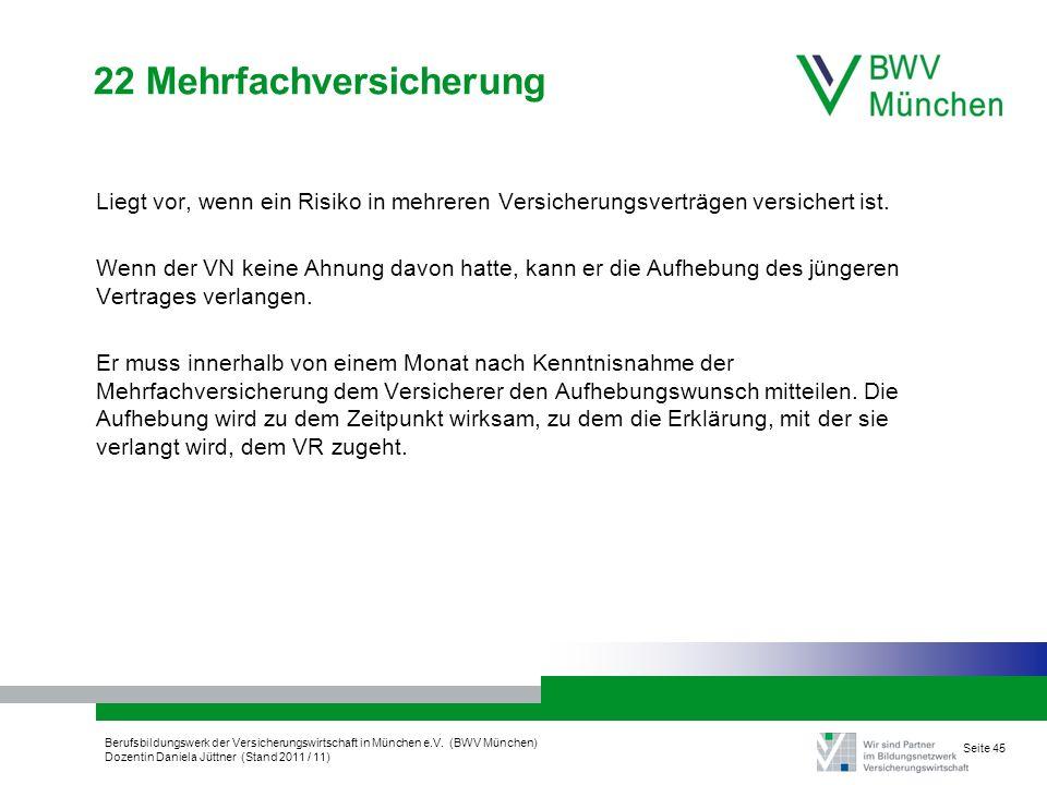 Berufsbildungswerk der Versicherungswirtschaft in München e.V. (BWV München) Dozentin Daniela Jüttner (Stand 2011 / 11) Seite 45 22 Mehrfachversicheru