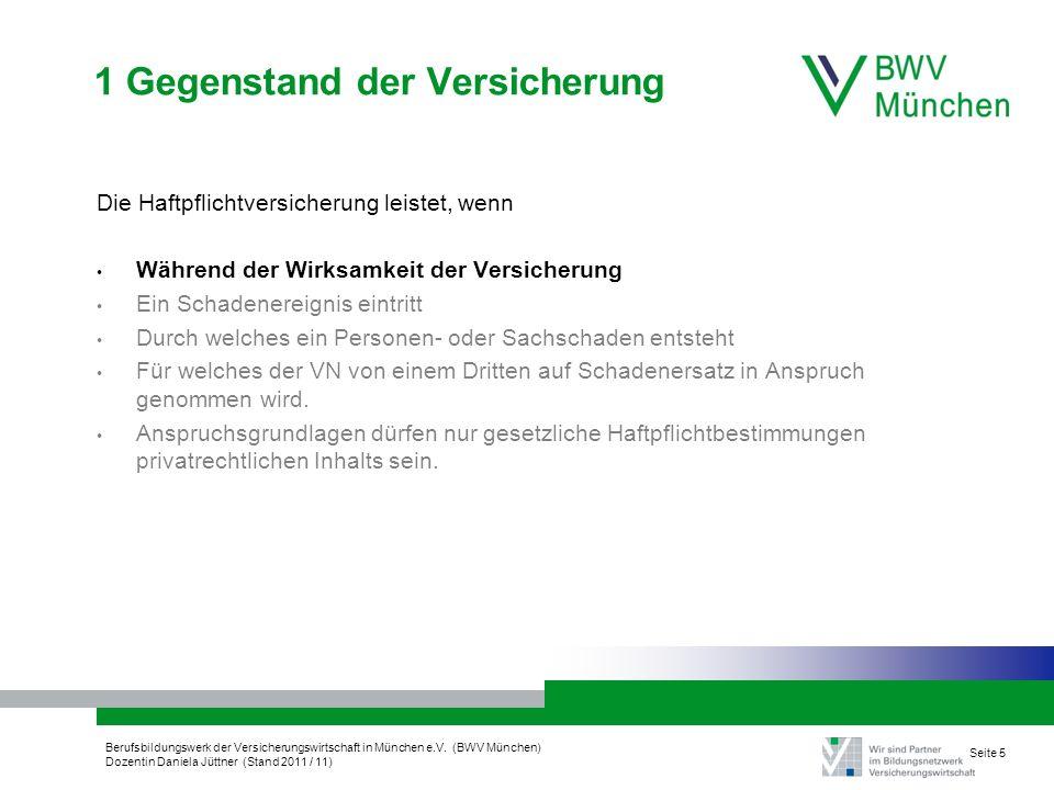 Berufsbildungswerk der Versicherungswirtschaft in München e.V. (BWV München) Dozentin Daniela Jüttner (Stand 2011 / 11) Seite 5 1 Gegenstand der Versi