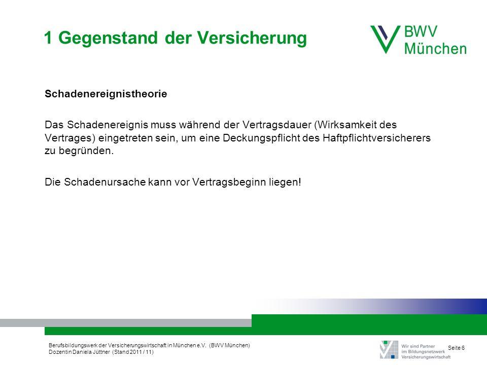 Berufsbildungswerk der Versicherungswirtschaft in München e.V. (BWV München) Dozentin Daniela Jüttner (Stand 2011 / 11) Seite 6 1 Gegenstand der Versi