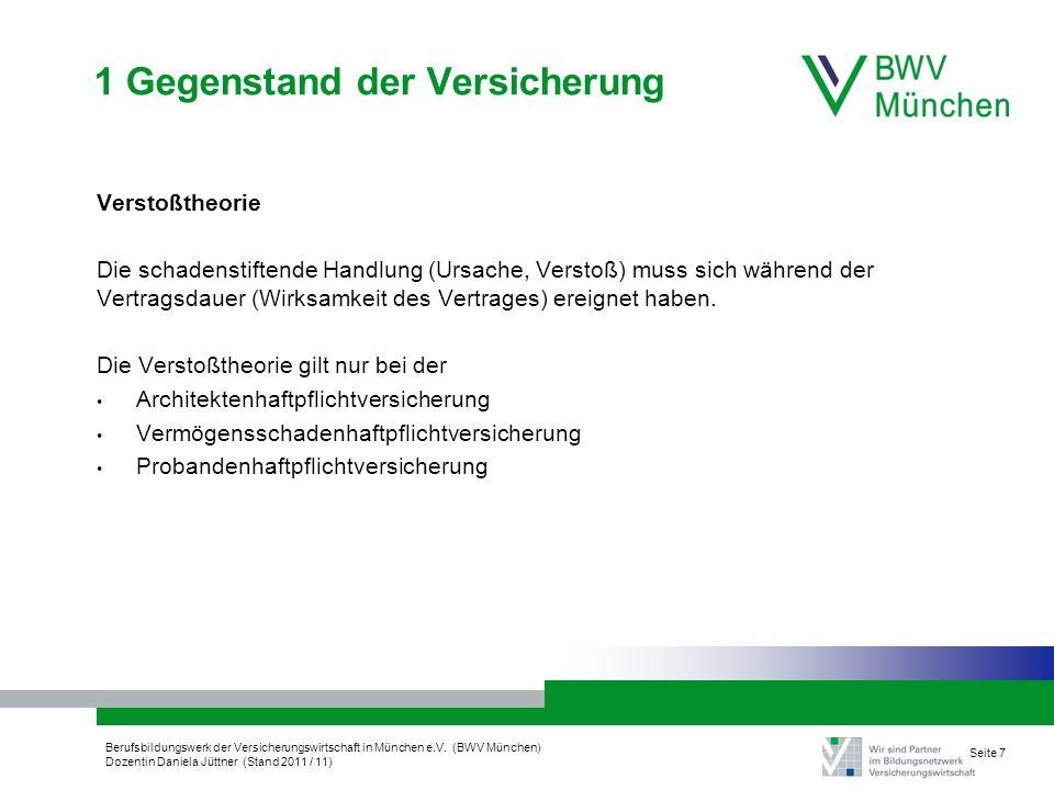 Berufsbildungswerk der Versicherungswirtschaft in München e.V. (BWV München) Dozentin Daniela Jüttner (Stand 2011 / 11) Seite 7 1 Gegenstand der Versi