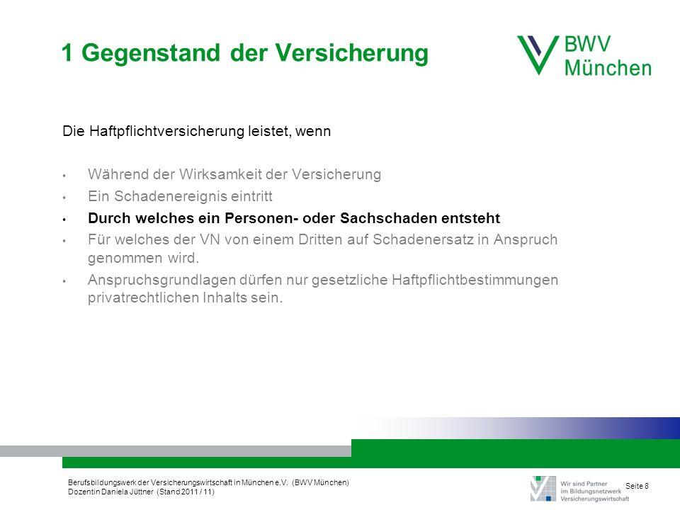 Berufsbildungswerk der Versicherungswirtschaft in München e.V. (BWV München) Dozentin Daniela Jüttner (Stand 2011 / 11) Seite 8 1 Gegenstand der Versi