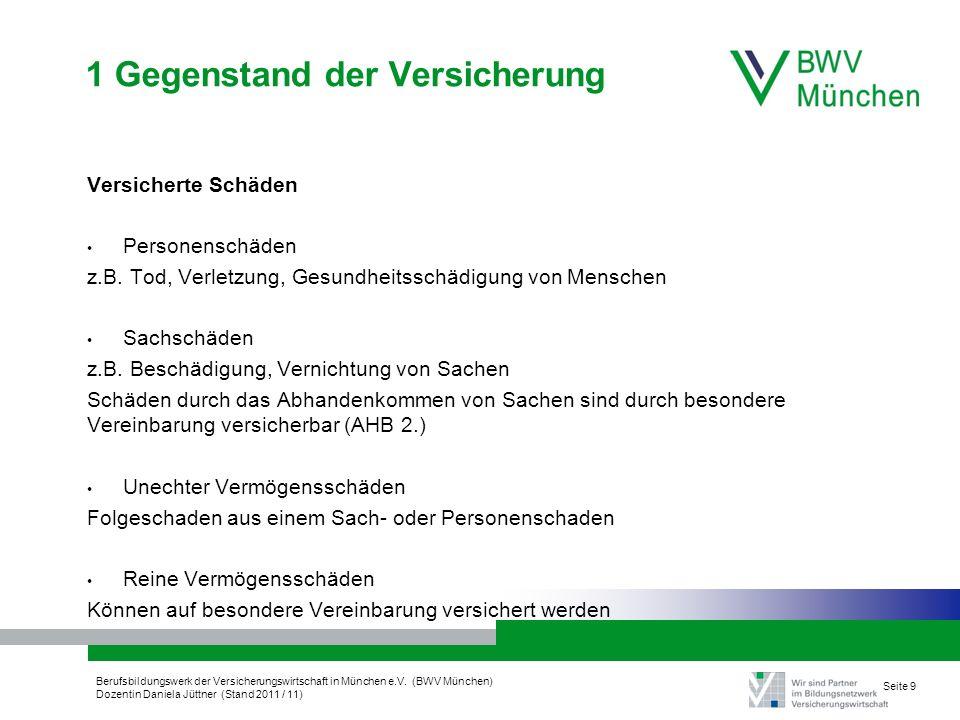 Berufsbildungswerk der Versicherungswirtschaft in München e.V. (BWV München) Dozentin Daniela Jüttner (Stand 2011 / 11) Seite 9 1 Gegenstand der Versi