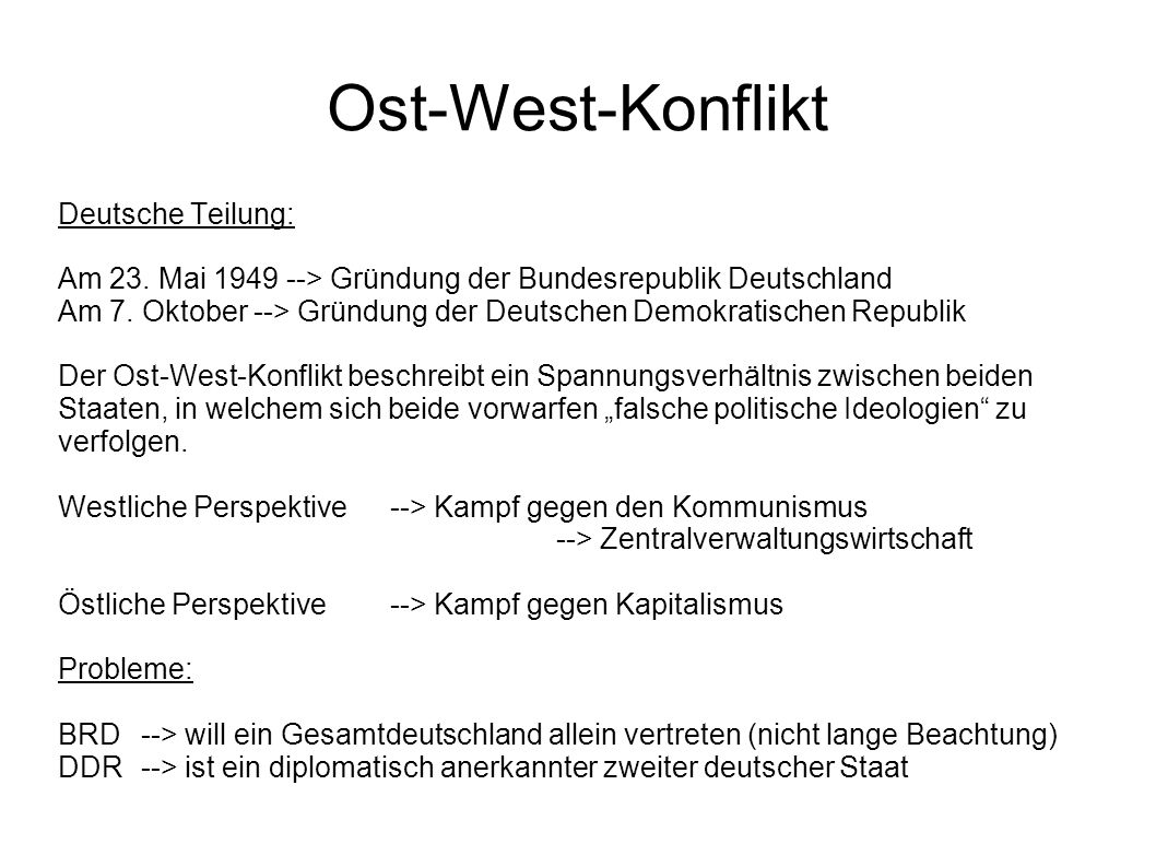 Ost-West-Konflikt Deutsche Teilung: Am 23. Mai 1949 --> Gründung der Bundesrepublik Deutschland Am 7. Oktober --> Gründung der Deutschen Demokratische