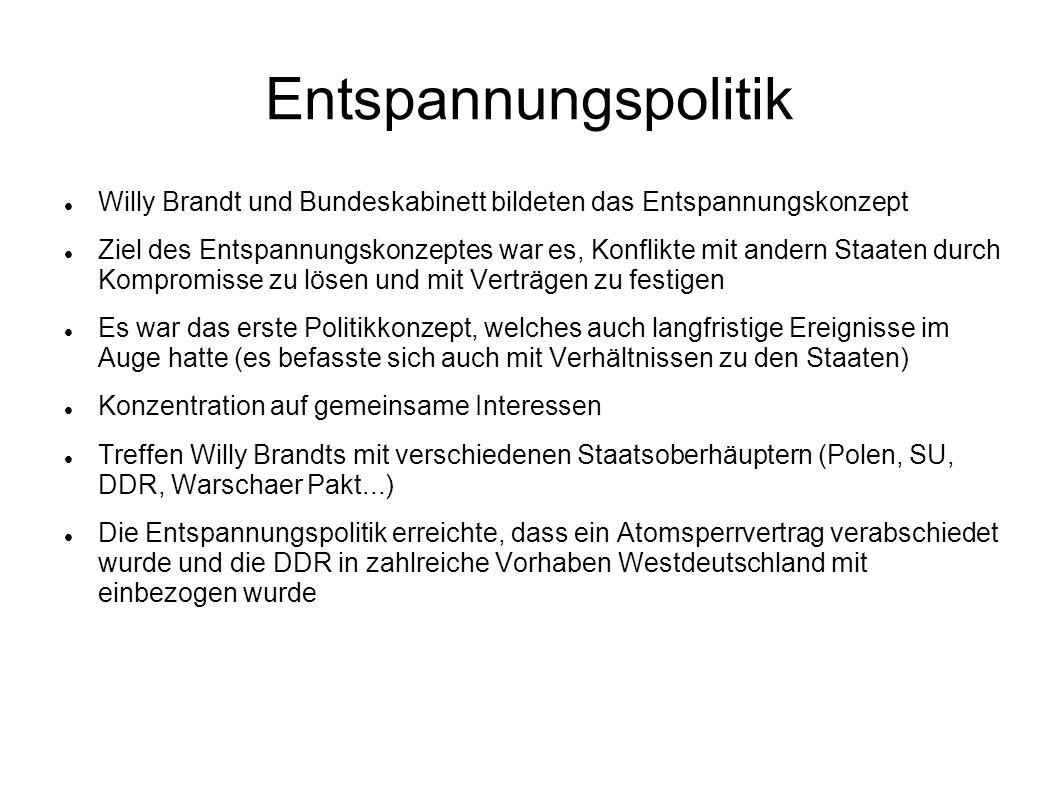 Entspannungspolitik Willy Brandt und Bundeskabinett bildeten das Entspannungskonzept Ziel des Entspannungskonzeptes war es, Konflikte mit andern Staat