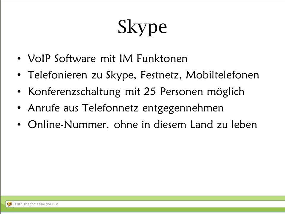 Skype VoIP Software mit IM Funktonen Telefonieren zu Skype, Festnetz, Mobiltelefonen Konferenzschaltung mit 25 Personen möglich Anrufe aus Telefonnetz entgegennehmen Online-Nummer, ohne in diesem Land zu leben
