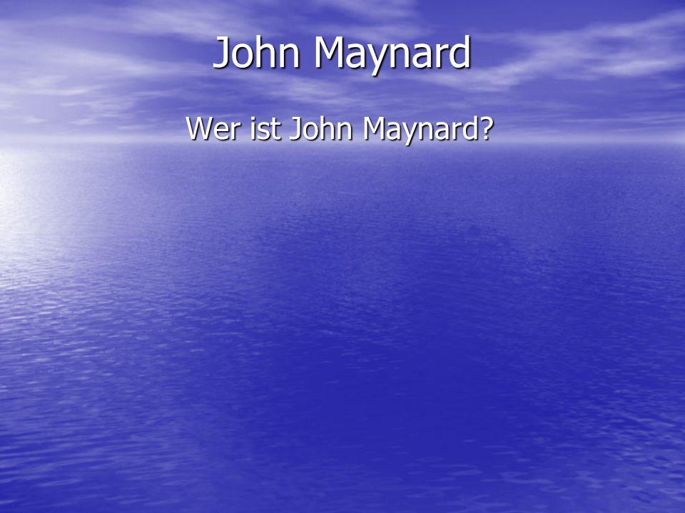 John Maynard Wer ist John Maynard?