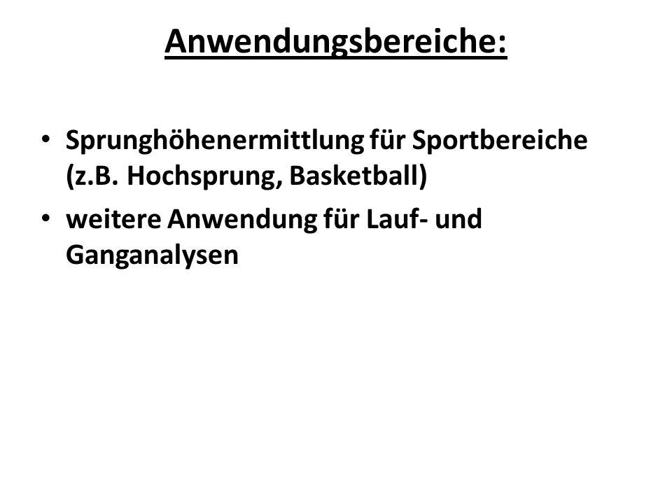 Anwendungsbereiche: Sprunghöhenermittlung für Sportbereiche (z.B. Hochsprung, Basketball) weitere Anwendung für Lauf- und Ganganalysen