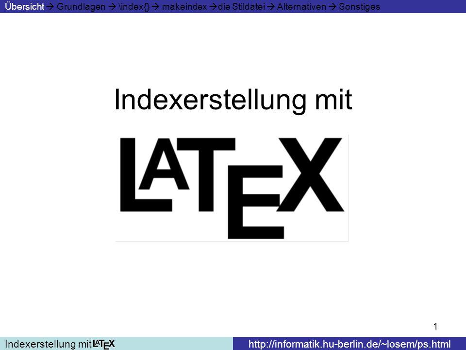 12 Der Befehl \index{} Indexerstellung mithttp://informatik.hu-berlin.de/~losem/ps.html Übersicht Grundlagen \index{} makeindex die Stildatei Alternativen Sonstiges Formatierung der Seitenzahlen ist änderbar, indem man hinter Begriff | mit folgender Formatierungsanweisung schreibt: \index{Begriff|…} |see war Sonderfall